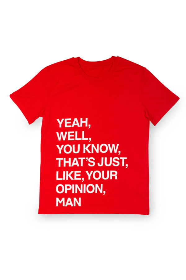 "Quote T-shirt Dude – ""Yeah, well, you know, that's just, like, your opnion, man."""