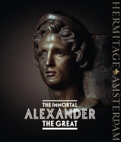 The Immortal Alexander the Great, The Myth, the Reality, His Journey, the Legacy
